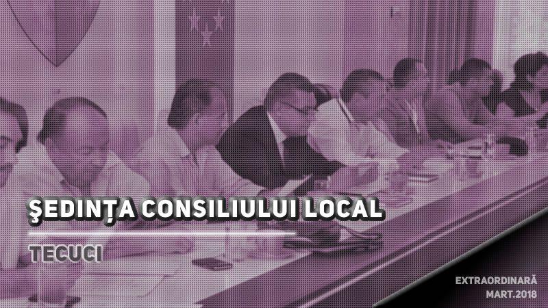 Sedinta extraordinara a Consiliului local Tecuci mart 2018