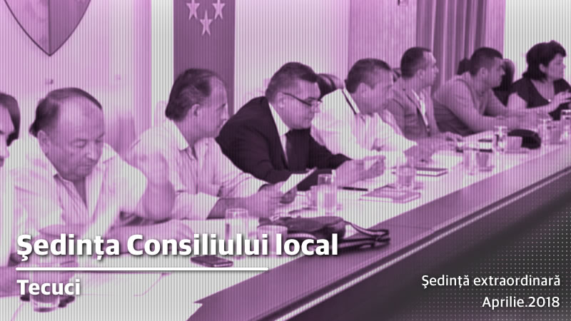 Sedinta extraordinara a Consiliului local Tecuci in 16 04 2018