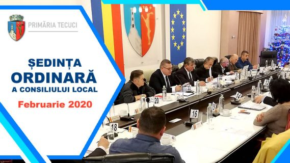 Sedinta ordinara Consiliului local Tecuci - Februarie 2020
